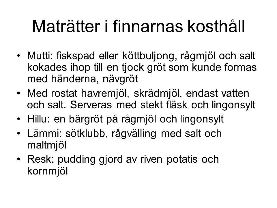 Maträtter i finnarnas kosthåll Mutti: fiskspad eller köttbuljong, rågmjöl och salt kokades ihop till en tjock gröt som kunde formas med händerna, nävgröt Med rostat havremjöl, skrädmjöl, endast vatten och salt.