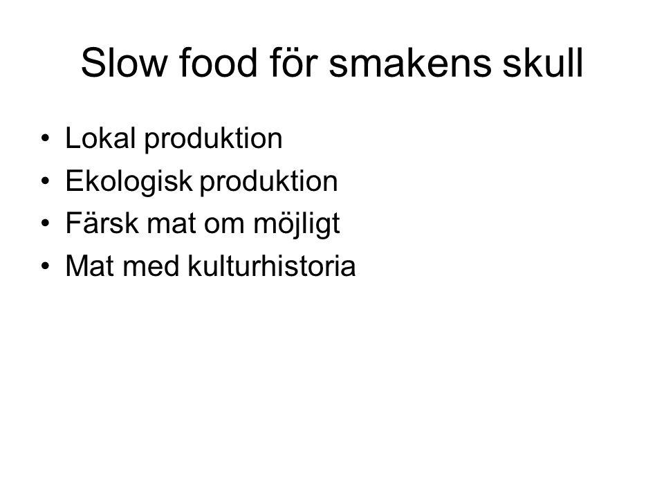 Slow food för smakens skull Lokal produktion Ekologisk produktion Färsk mat om möjligt Mat med kulturhistoria