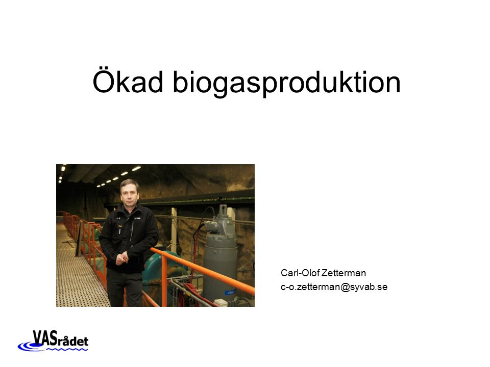 Carl-Olof Zetterman c-o.zetterman@syvab.se Ökad biogasproduktion