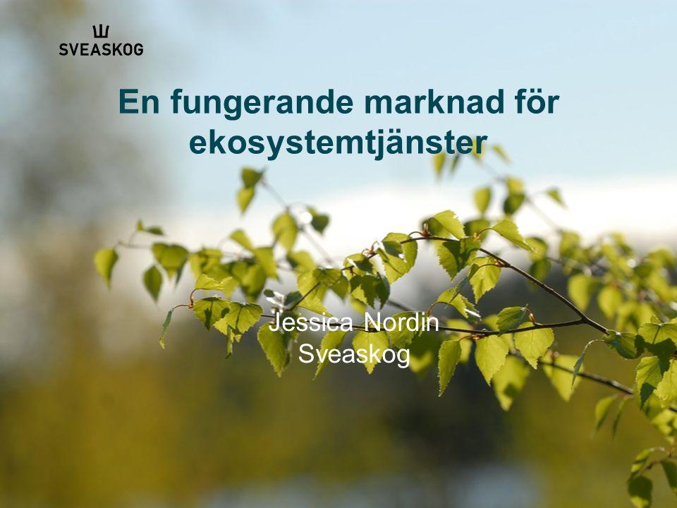 En fungerande marknad för ekosystemtjänster Jessica Nordin Sveaskog