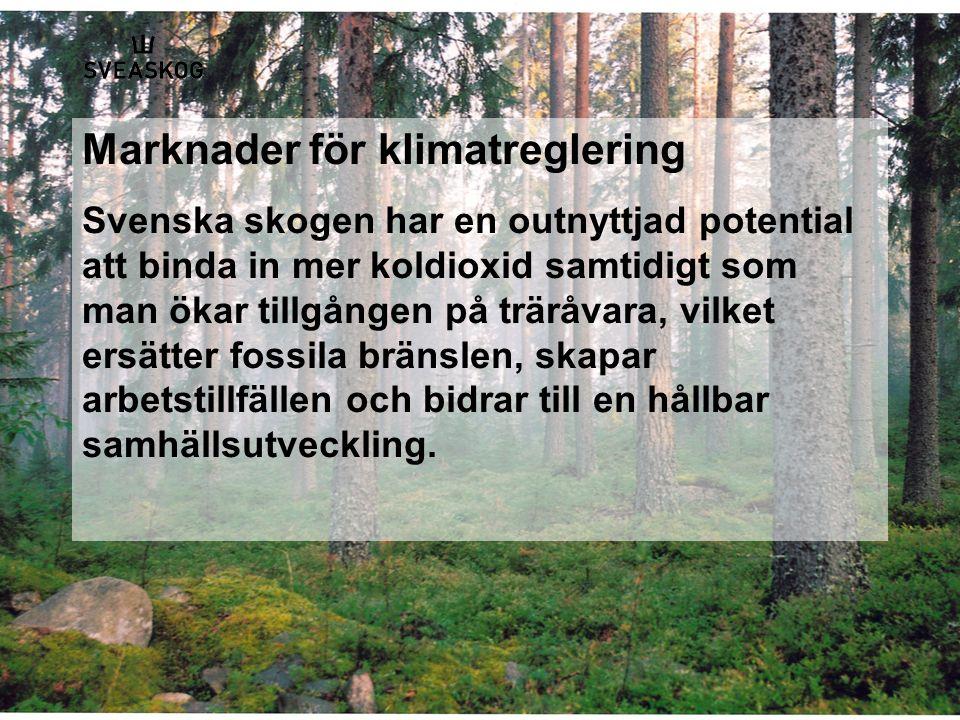 Marknader för klimatreglering Svenska skogen har en outnyttjad potential att binda in mer koldioxid samtidigt som man ökar tillgången på träråvara, vilket ersätter fossila bränslen, skapar arbetstillfällen och bidrar till en hållbar samhällsutveckling.