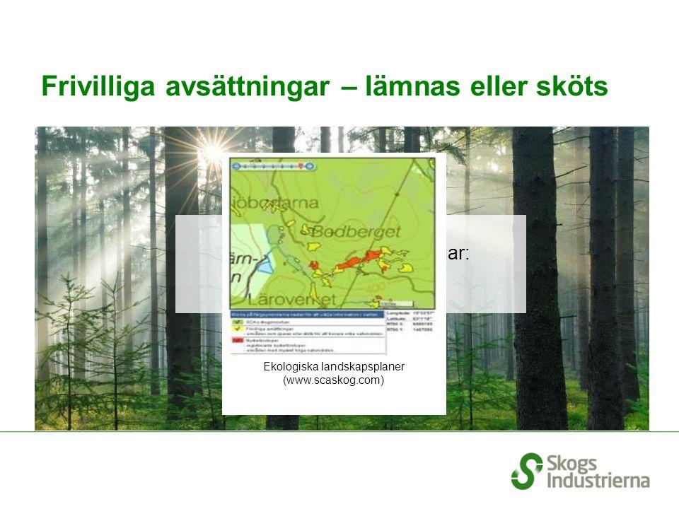 Frivilliga avsättningar – lämnas eller sköts SCA:s frivilliga avsättningar: 100 000 hektar Ekologiska landskapsplaner (www.scaskog.com)