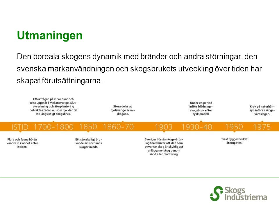 Utmaningen Den boreala skogens dynamik med bränder och andra störningar, den svenska markanvändningen och skogsbrukets utveckling över tiden har skapa