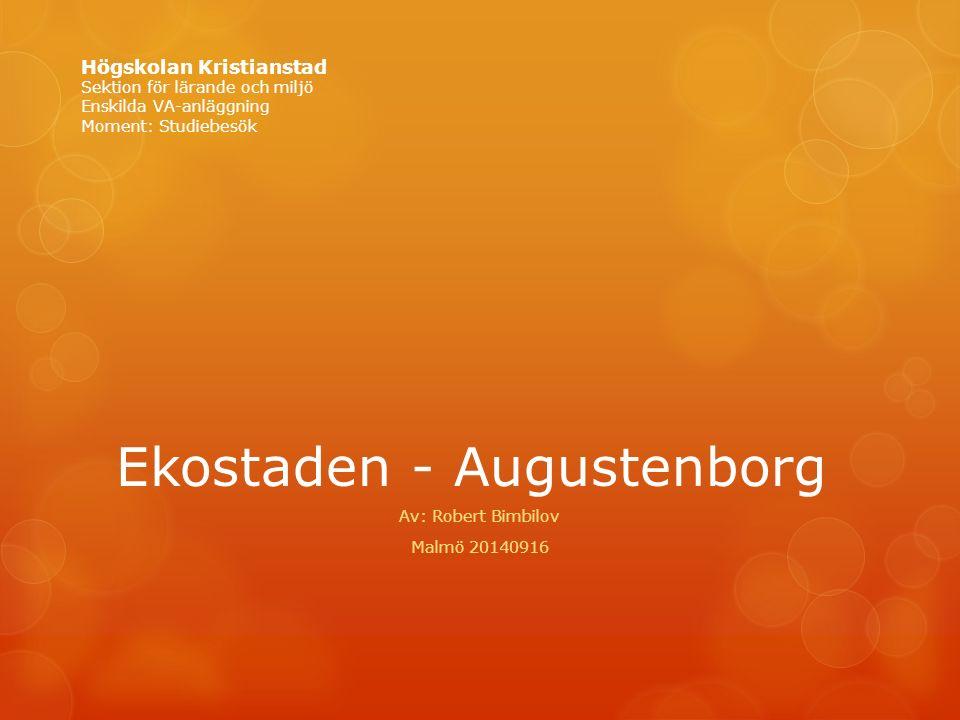Ekostaden - Augustenborg Av: Robert Bimbilov Malmö 20140916 Högskolan Kristianstad Sektion för lärande och miljö Enskilda VA-anläggning Moment: Studiebesök