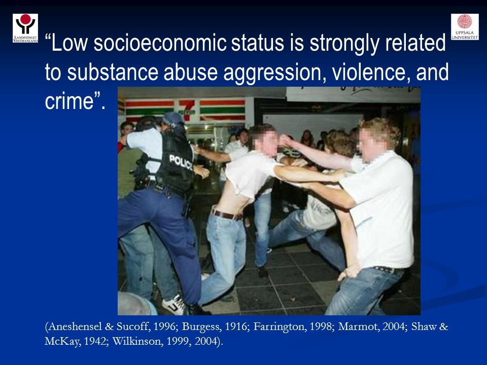 Low socioeconomic status is strongly related to substance abuse aggression, violence, and crime .