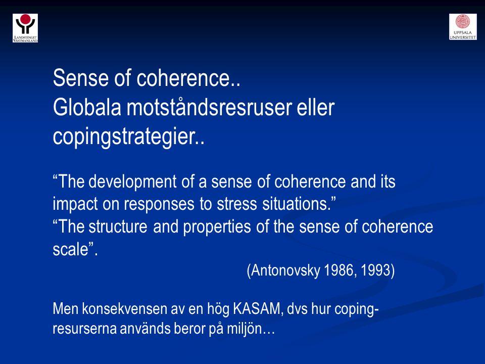 "Sense of coherence.. Globala motståndsresruser eller copingstrategier.. ""The development of a sense of coherence and its impact on responses to stress"