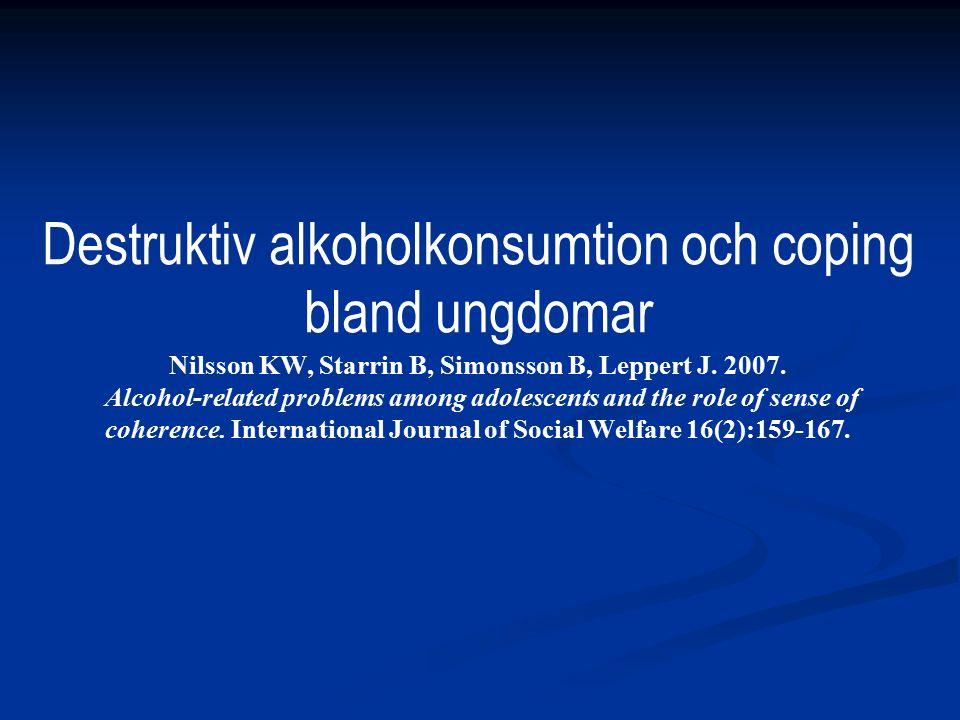 Destruktiv alkoholkonsumtion och coping bland ungdomar Nilsson KW, Starrin B, Simonsson B, Leppert J. 2007. Alcohol-related problems among adolescents