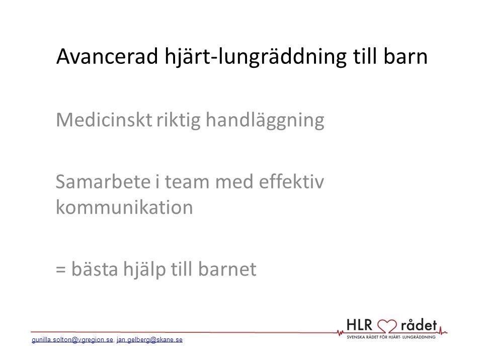 Avancerad hjärt-lungräddning till barn Medicinskt riktig handläggning Samarbete i team med effektiv kommunikation = bästa hjälp till barnet gunilla.so