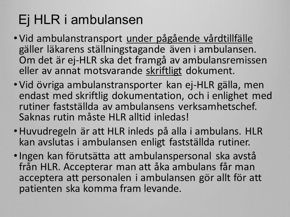 Ej HLR i ambulansen Vid ambulanstransport under pågående vårdtillfälle gäller läkarens ställningstagande även i ambulansen.