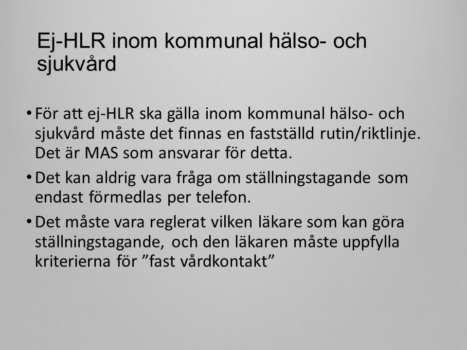 Ej-HLR inom kommunal hälso- och sjukvård För att ej-HLR ska gälla inom kommunal hälso- och sjukvård måste det finnas en fastställd rutin/riktlinje.