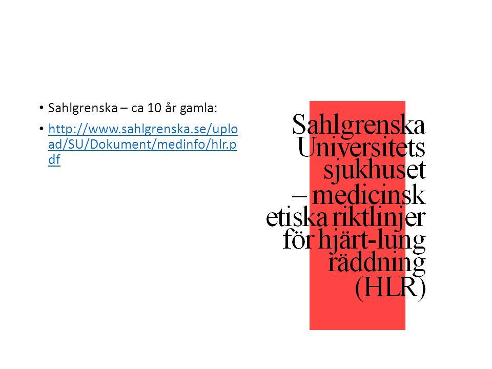 Sahlgrenska – ca 10 år gamla: http://www.sahlgrenska.se/uplo ad/SU/Dokument/medinfo/hlr.p df http://www.sahlgrenska.se/uplo ad/SU/Dokument/medinfo/hlr.p df