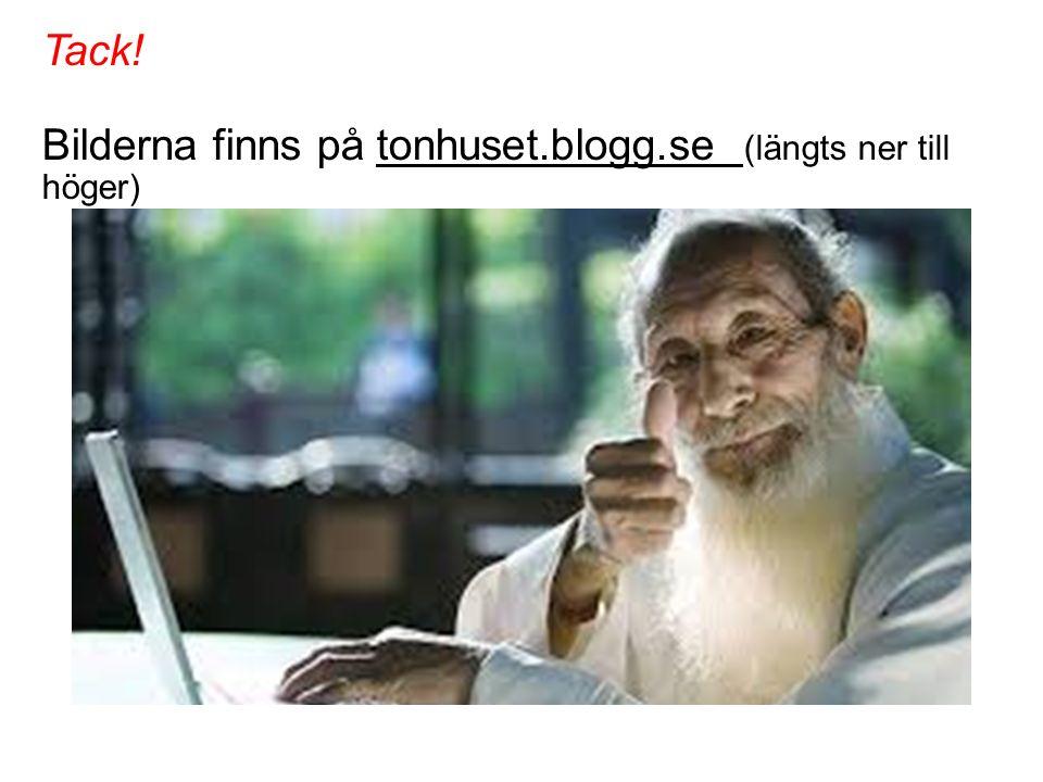 Tack! Bilderna finns på tonhuset.blogg.se (längts ner till höger)