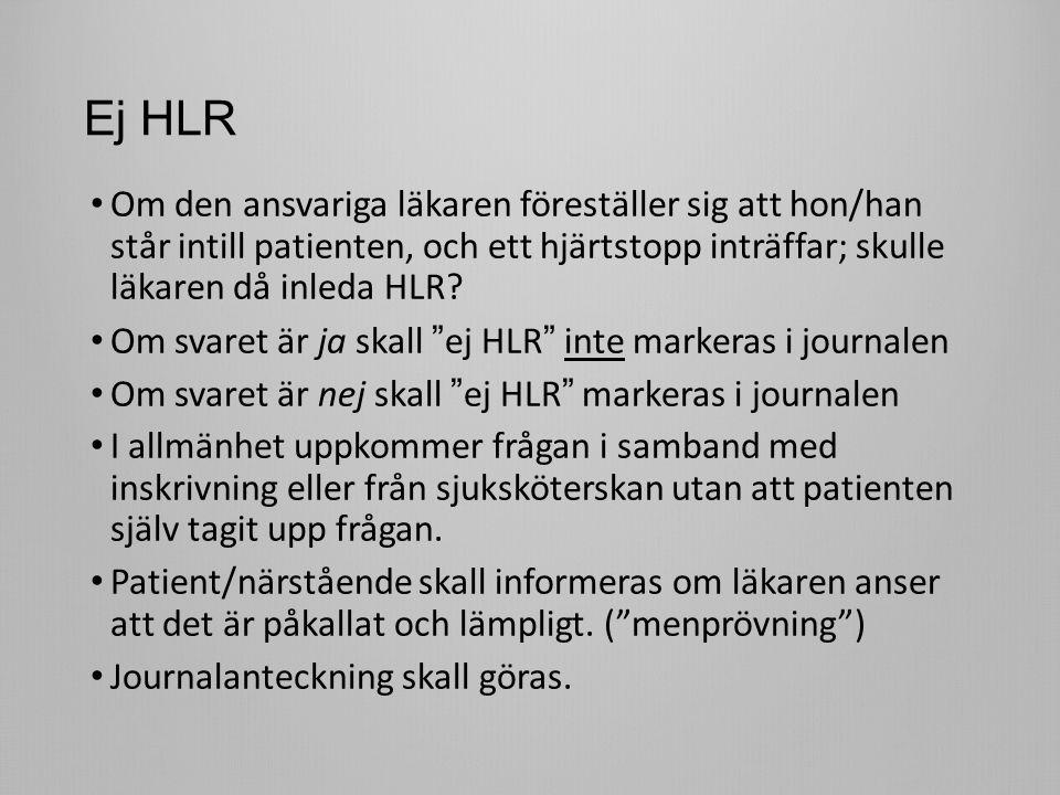 Ej HLR Om den ansvariga läkaren föreställer sig att hon/han står intill patienten, och ett hjärtstopp inträffar; skulle läkaren då inleda HLR.
