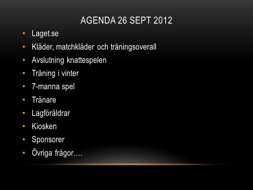 AGENDA 26 SEPT 2012 Laget.se Kläder, matchkläder och träningsoverall Avslutning knattespelen Träning i vinter 7-manna spel Tränare Lagföräldrar Kioske
