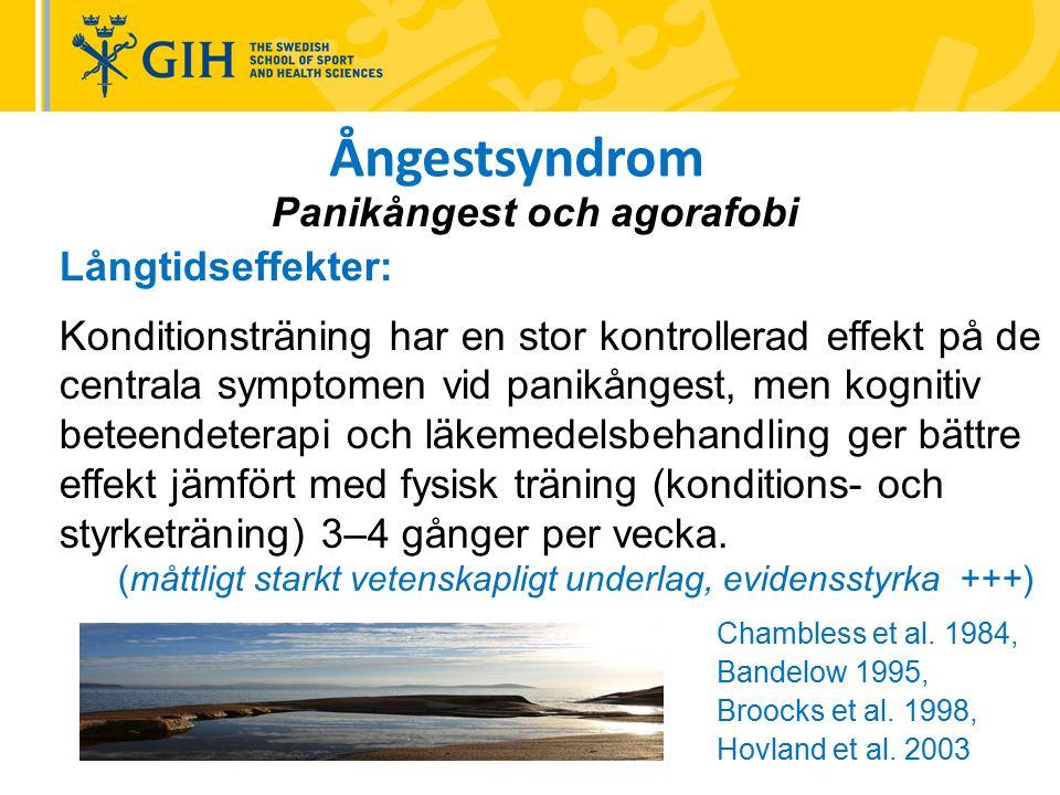 Ångestsyndrom Panikångest och agorafobi Långtidseffekter: Konditionsträning har en stor kontrollerad effekt på de centrala symptomen vid panikångest, men kognitiv beteendeterapi och läkemedelsbehandling ger bättre effekt jämfört med fysisk träning (konditions- och styrketräning) 3–4 gånger per vecka.