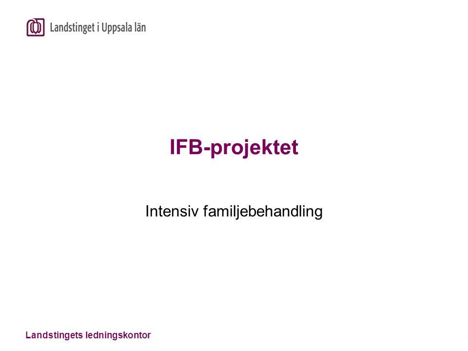 Landstingets ledningskontor IFB-projektet Intensiv familjebehandling