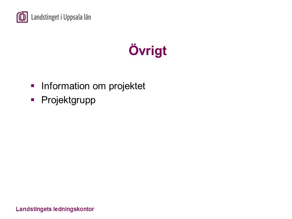 Landstingets ledningskontor Övrigt  Information om projektet  Projektgrupp