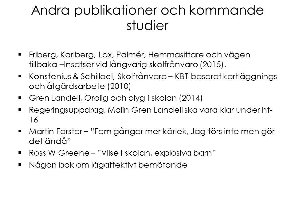 Andra publikationer och kommande studier  Friberg, Karlberg, Lax, Palmér, Hemmasittare och vägen tillbaka –Insatser vid långvarig skolfrånvaro (2015).