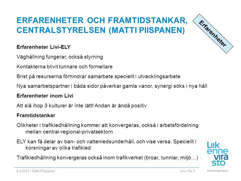 www.fta.fi ERFARENHETER OCH FRAMTIDSTANKAR, CENTRALSTYRELSEN (MATTI PIISPANEN) Erfarenheter Livi-ELY Väghållning fungerar, också styrning Kontakterna