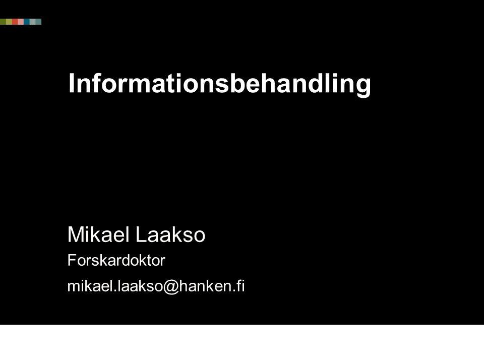 Informationsbehandling Mikael Laakso Forskardoktor mikael.laakso@hanken.fi