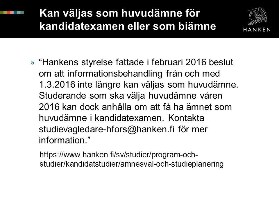 Kan väljas som huvudämne för kandidatexamen eller som biämne » Hankens styrelse fattade i februari 2016 beslut om att informationsbehandling från och med 1.3.2016 inte längre kan väljas som huvudämne.