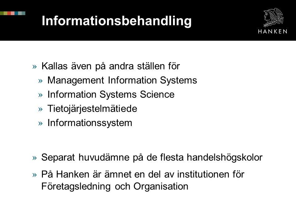 Informationsbehandling » Kallas även på andra ställen för » Management Information Systems » Information Systems Science » Tietojärjestelmätiede » Informationssystem » Separat huvudämne på de flesta handelshögskolor » På Hanken är ämnet en del av institutionen för Företagsledning och Organisation