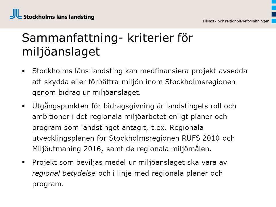 Sammanfattning- kriterier för miljöanslaget  Stockholms läns landsting kan medfinansiera projekt avsedda att skydda eller förbättra miljön inom Stockholmsregionen genom bidrag ur miljöanslaget.