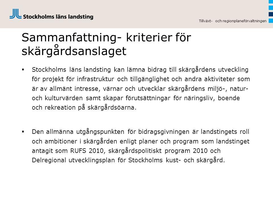 Sammanfattning- kriterier för skärgårdsanslaget  Stockholms läns landsting kan lämna bidrag till skärgårdens utveckling för projekt för infrastruktur och tillgänglighet och andra aktiviteter som är av allmänt intresse, värnar och utvecklar skärgårdens miljö-, natur- och kulturvärden samt skapar förutsättningar för näringsliv, boende och rekreation på skärgårdsöarna.