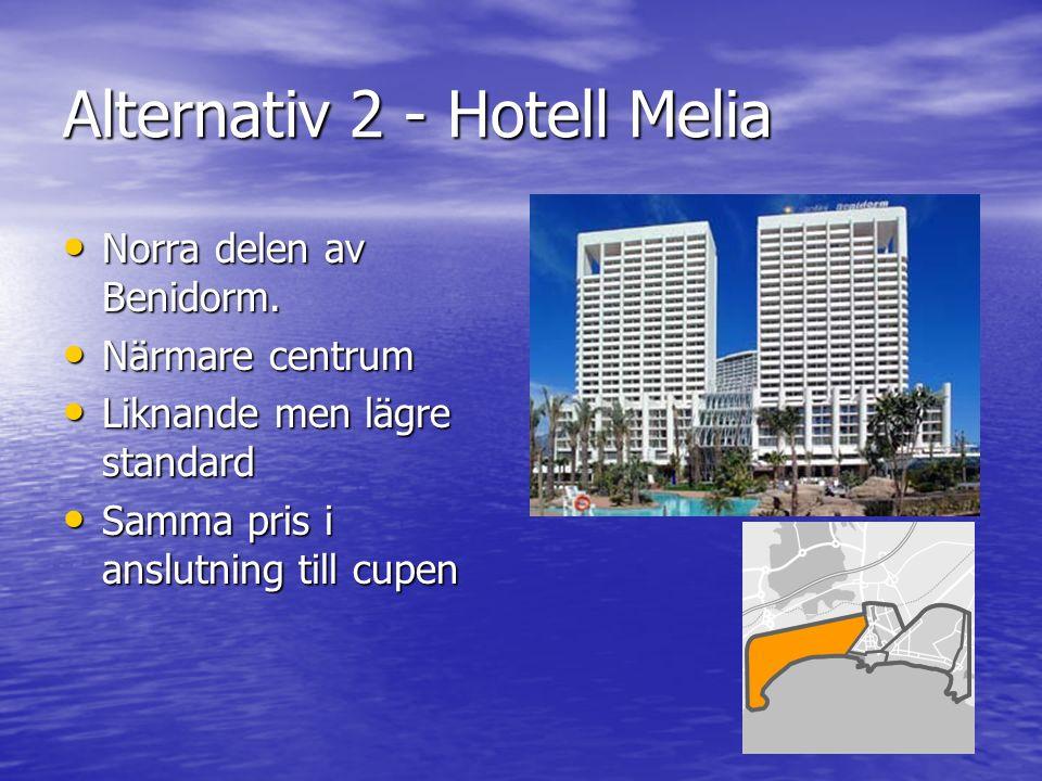 Alternativ 2 - Hotell Melia Norra delen av Benidorm. Norra delen av Benidorm. Närmare centrum Närmare centrum Liknande men lägre standard Liknande men