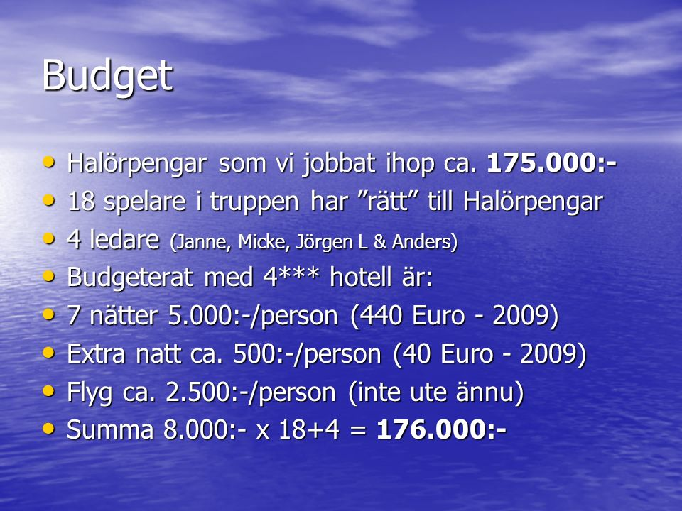 """Budget Halörpengar som vi jobbat ihop ca. 175.000:- Halörpengar som vi jobbat ihop ca. 175.000:- 18 spelare i truppen har """"rätt"""" till Halörpengar 18 s"""