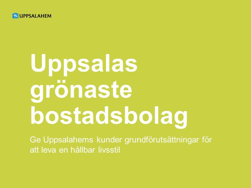Uppsalas grönaste bostadsbolag Ge Uppsalahems kunder grundförutsättningar för att leva en hållbar livsstil