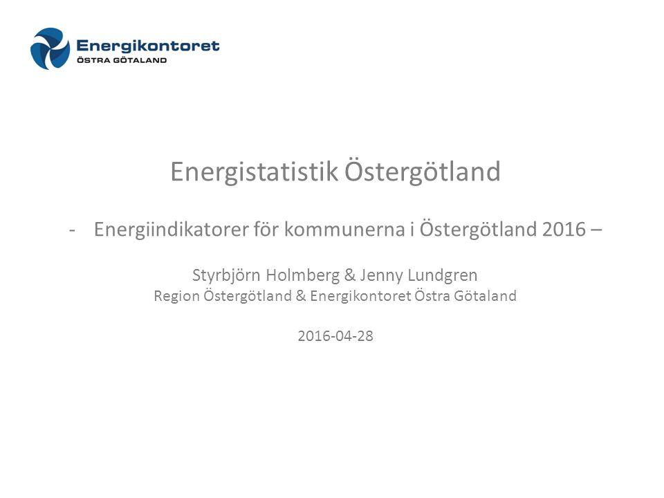 Energistatistik Östergötland -Energiindikatorer för kommunerna i Östergötland 2016 – Styrbjörn Holmberg & Jenny Lundgren Region Östergötland & Energikontoret Östra Götaland 2016-04-28