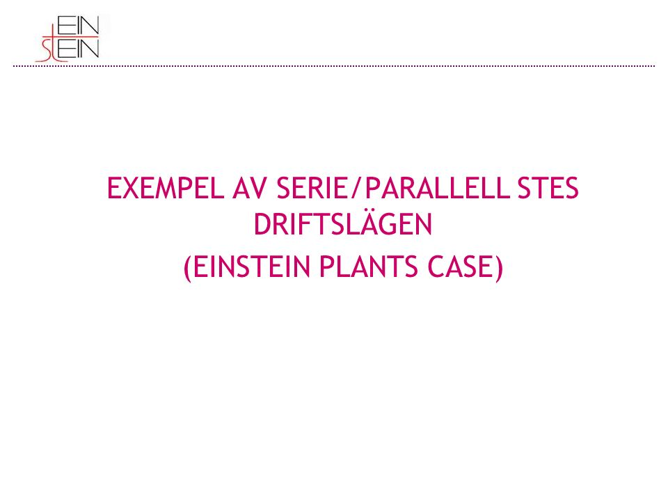 EXEMPEL AV SERIE/PARALLELL STES DRIFTSLÄGEN (EINSTEIN PLANTS CASE)