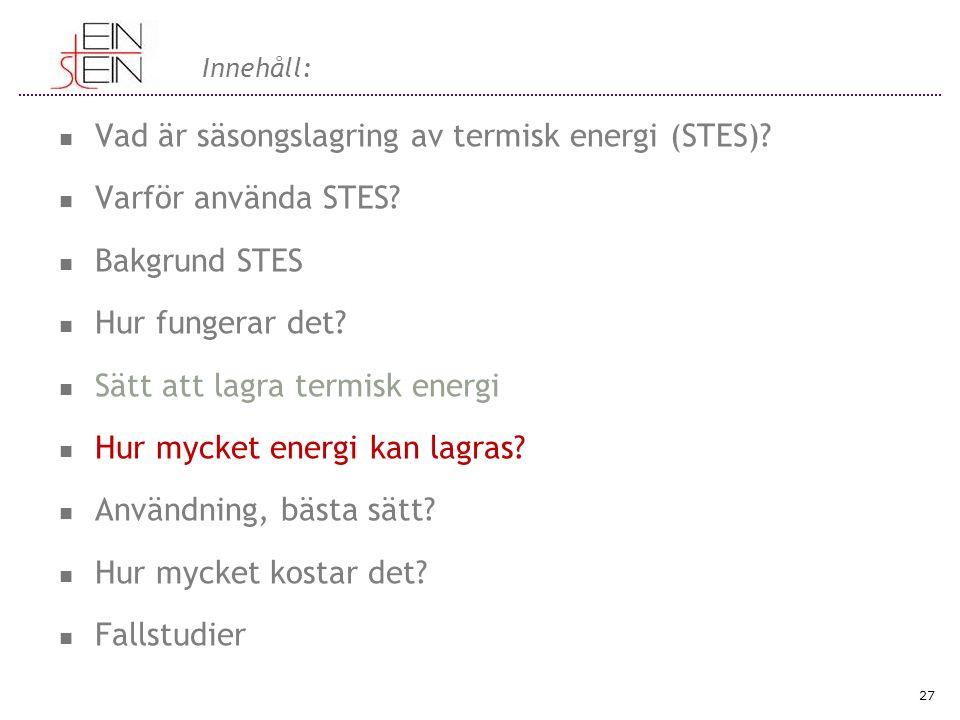 Innehåll: Vad är säsongslagring av termisk energi (STES)? Varför använda STES? Bakgrund STES Hur fungerar det? Sätt att lagra termisk energi Hur mycke