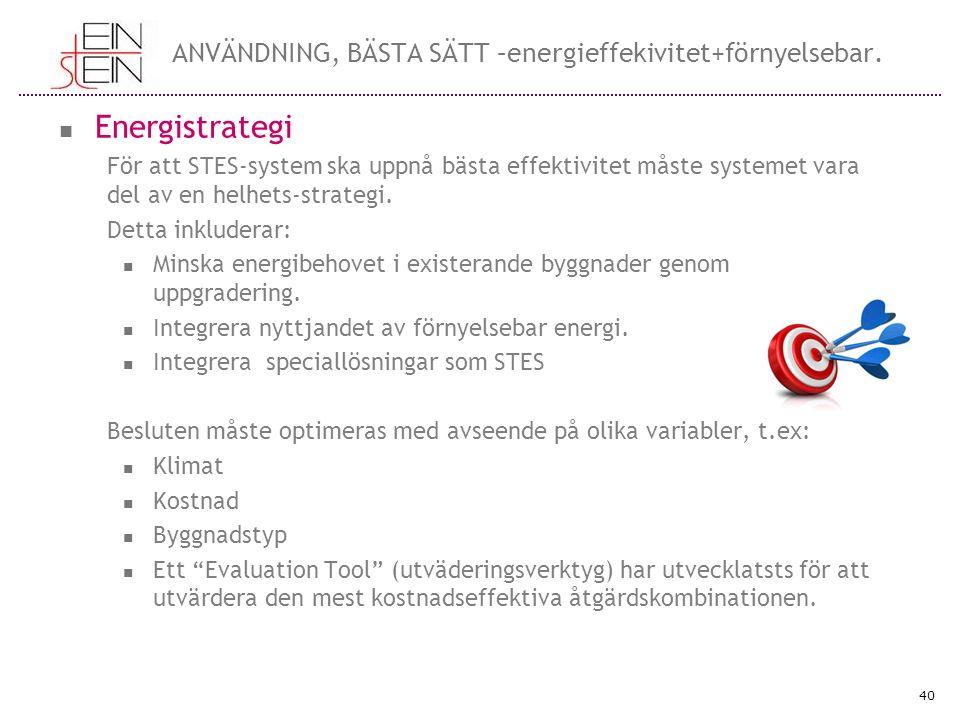ANVÄNDNING, BÄSTA SÄTT –energieffekivitet+förnyelsebar. Energistrategi För att STES-system ska uppnå bästa effektivitet måste systemet vara del av en