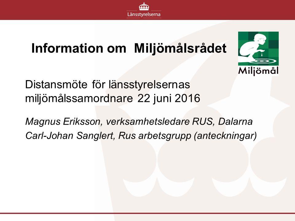 Information om Miljömålsrådet Distansmöte för länsstyrelsernas miljömålssamordnare 22 juni 2016 Magnus Eriksson, verksamhetsledare RUS, Dalarna Carl-J