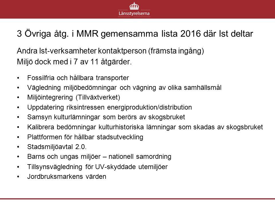 3 Övriga åtg. i MMR gemensamma lista 2016 där lst deltar Andra lst-verksamheter kontaktperson (främsta ingång) Miljö dock med i 7 av 11 åtgärder. Foss