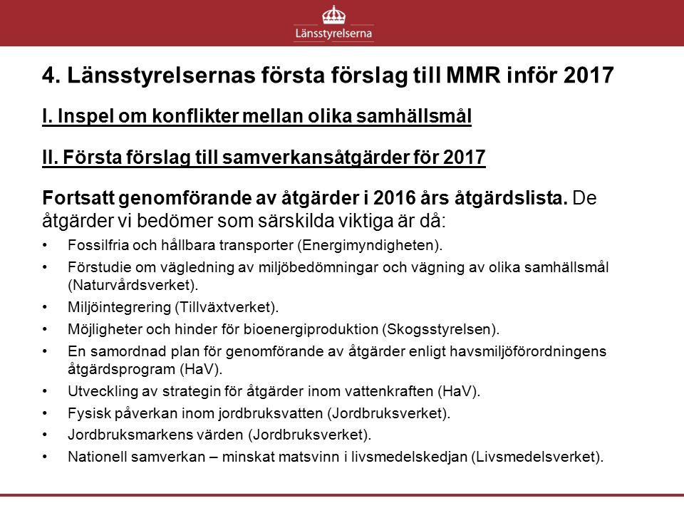 4. Länsstyrelsernas första förslag till MMR inför 2017 I. Inspel om konflikter mellan olika samhällsmål II. Första förslag till samverkansåtgärder för