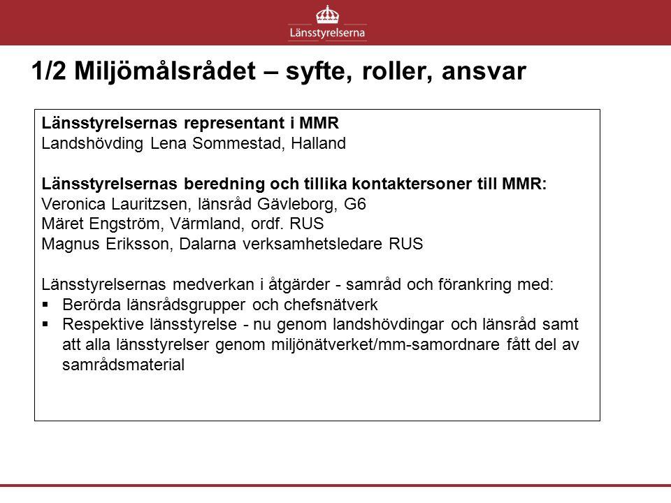 1/2 Miljömålsrådet – syfte, roller, ansvar Länsstyrelsernas representant i MMR Landshövding Lena Sommestad, Halland Länsstyrelsernas beredning och til
