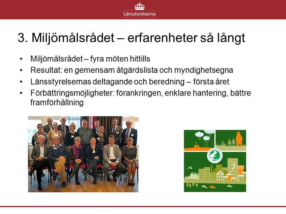 3. Miljömålsrådet – erfarenheter så långt Miljömålsrådet – fyra möten hittills Resultat: en gemensam åtgärdslista och myndighetsegna Länsstyrelsernas