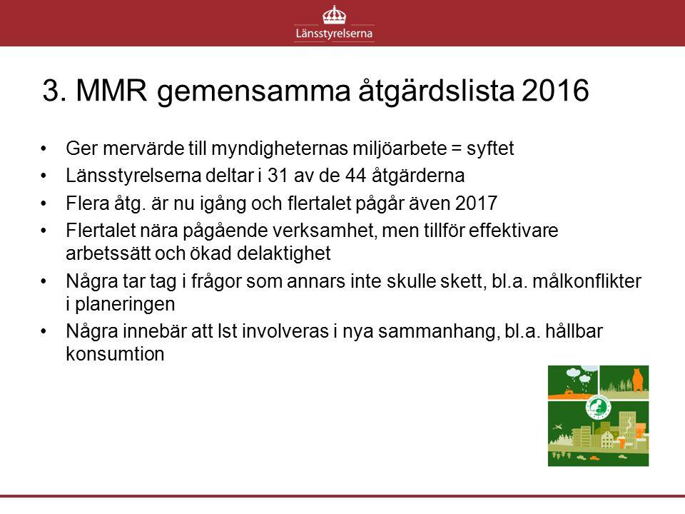 3. MMR gemensamma åtgärdslista 2016 Ger mervärde till myndigheternas miljöarbete = syftet Länsstyrelserna deltar i 31 av de 44 åtgärderna Flera åtg. ä