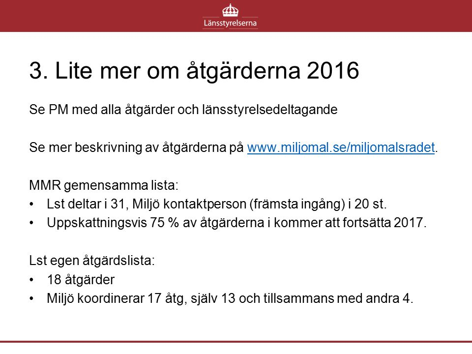 3. Lite mer om åtgärderna 2016 Se PM med alla åtgärder och länsstyrelsedeltagande Se mer beskrivning av åtgärderna på www.miljomal.se/miljomalsradet.w