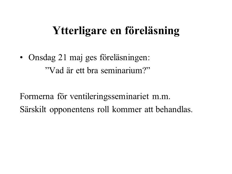 Ytterligare en föreläsning Onsdag 21 maj ges föreläsningen: Vad är ett bra seminarium Formerna för ventileringsseminariet m.m.