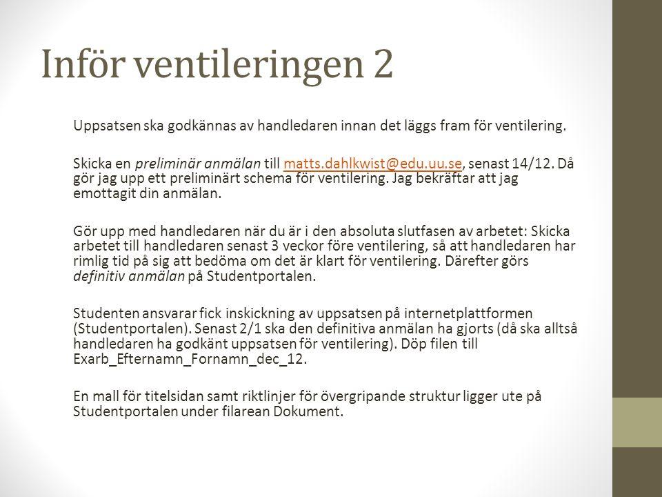Inför ventileringen 2 Uppsatsen ska godkännas av handledaren innan det läggs fram för ventilering.