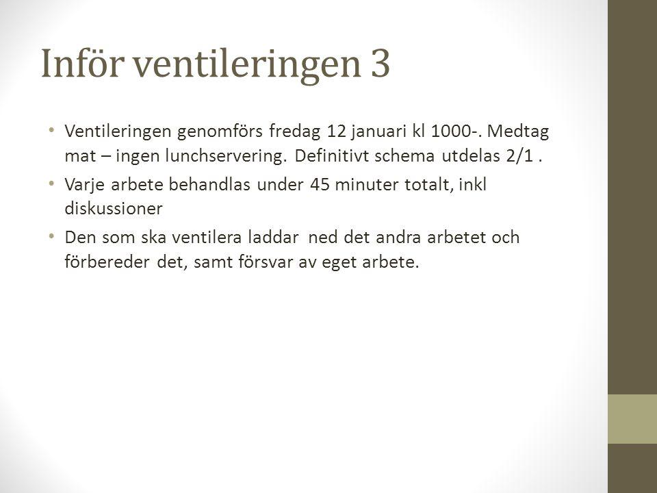 Inför ventileringen 3 Ventileringen genomförs fredag 12 januari kl 1000-.