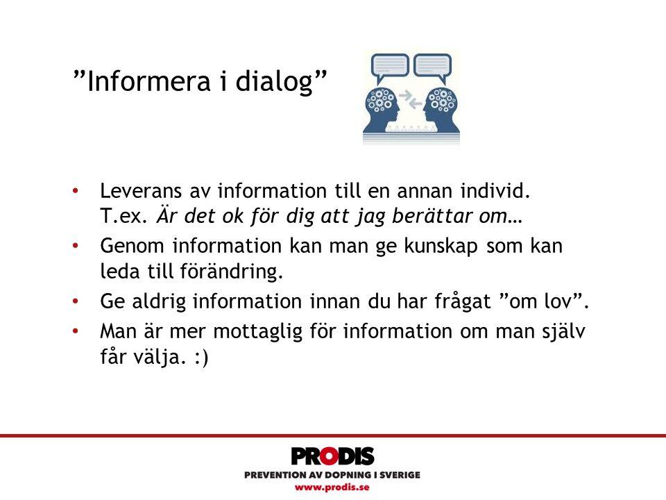 """""""Informera i dialog"""" Leverans av information till en annan individ. T.ex. Är det ok för dig att jag berättar om… Genom information kan man ge kunskap"""
