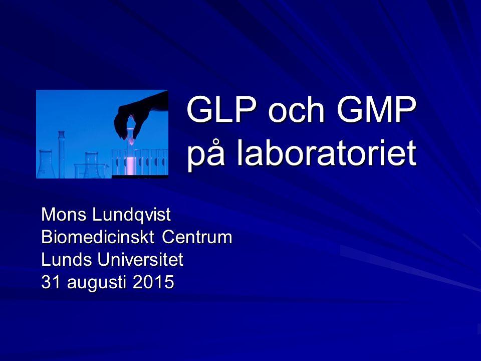 GLP och GMP på laboratoriet Mons Lundqvist Biomedicinskt Centrum Lunds Universitet 31 augusti 2015
