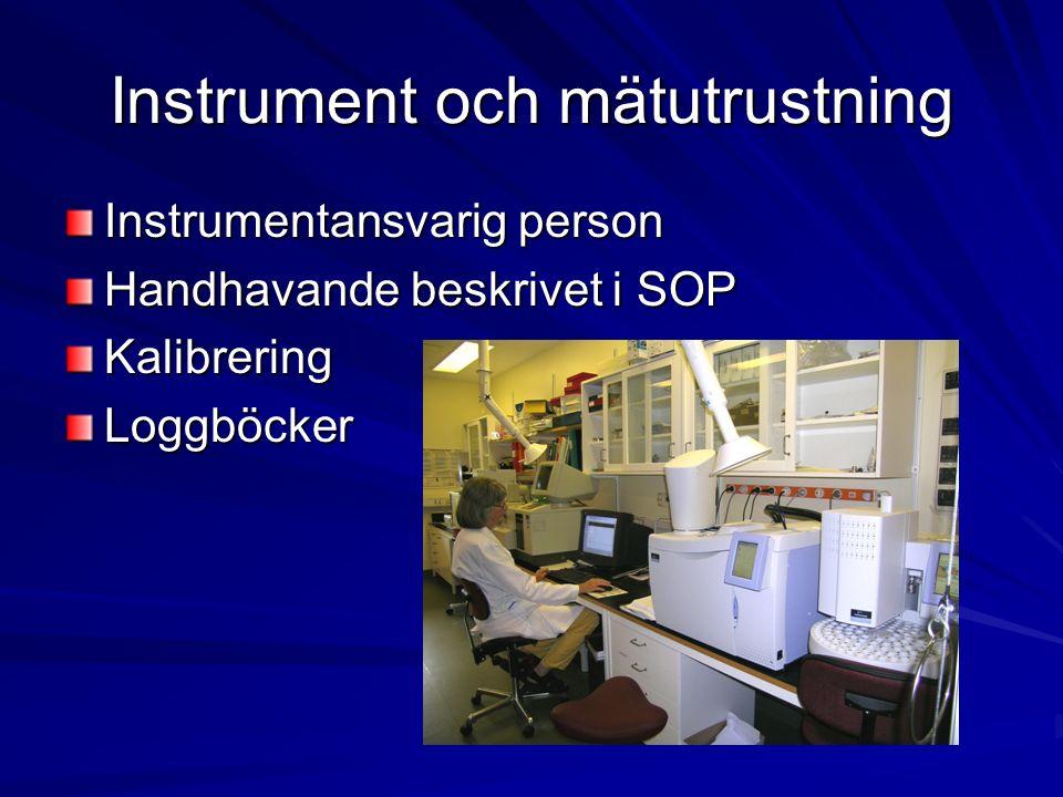 Instrument och mätutrustning Instrumentansvarig person Handhavande beskrivet i SOP KalibreringLoggböcker
