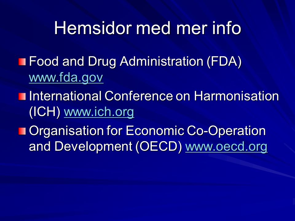 Hemsidor med mer info Food and Drug Administration (FDA) www.fda.gov www.fda.gov International Conference on Harmonisation (ICH) www.ich.org www.ich.o