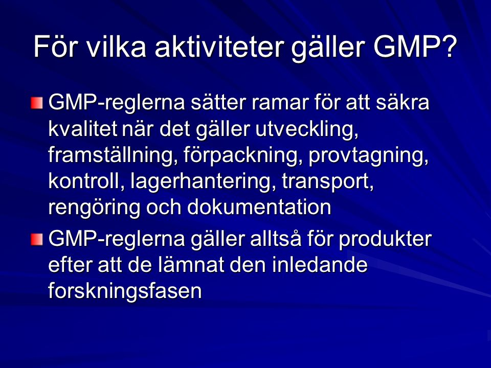 GMP på laboratoriet GMP gäller för den delen av företaget som sysslar med kvalitetskontroll (QC) av den löpande produktionen QC är alltså en laborativ verksamhet som styrs av GMP-reglerna QC innebär ofta rutintester efter provuttag på varje tillverkad ny sats (batch)
